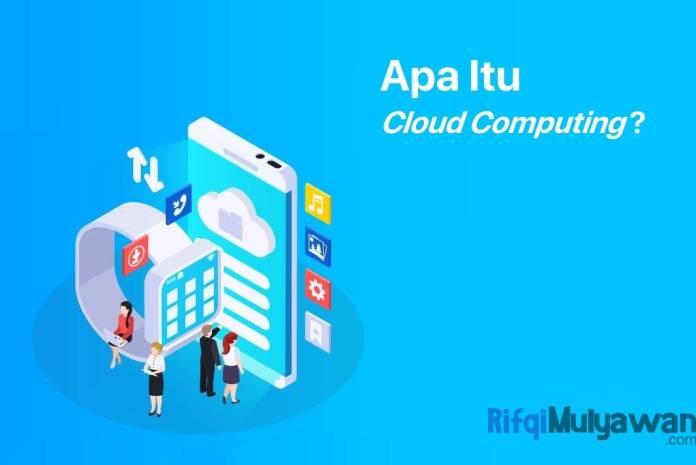 Gambar Pengertian Cloud Computing Apa Itu Komputasi Awan Tujuan Dan Fungsi Jenis Macam Manfaat Karakteristik Serta Perbedaannya Dengan Web Hosting Tradisional
