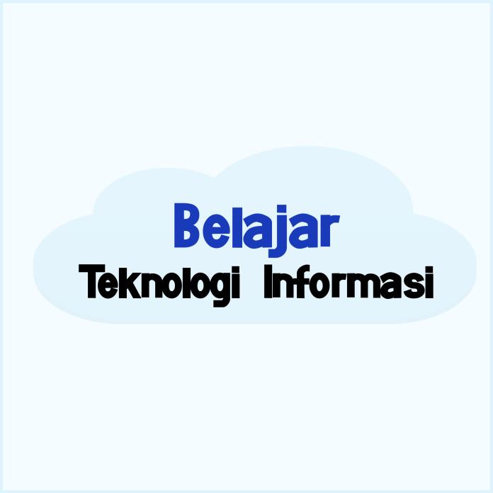 Istilah-Istilah Teknologi dalam Belajar Teknologi Informasi