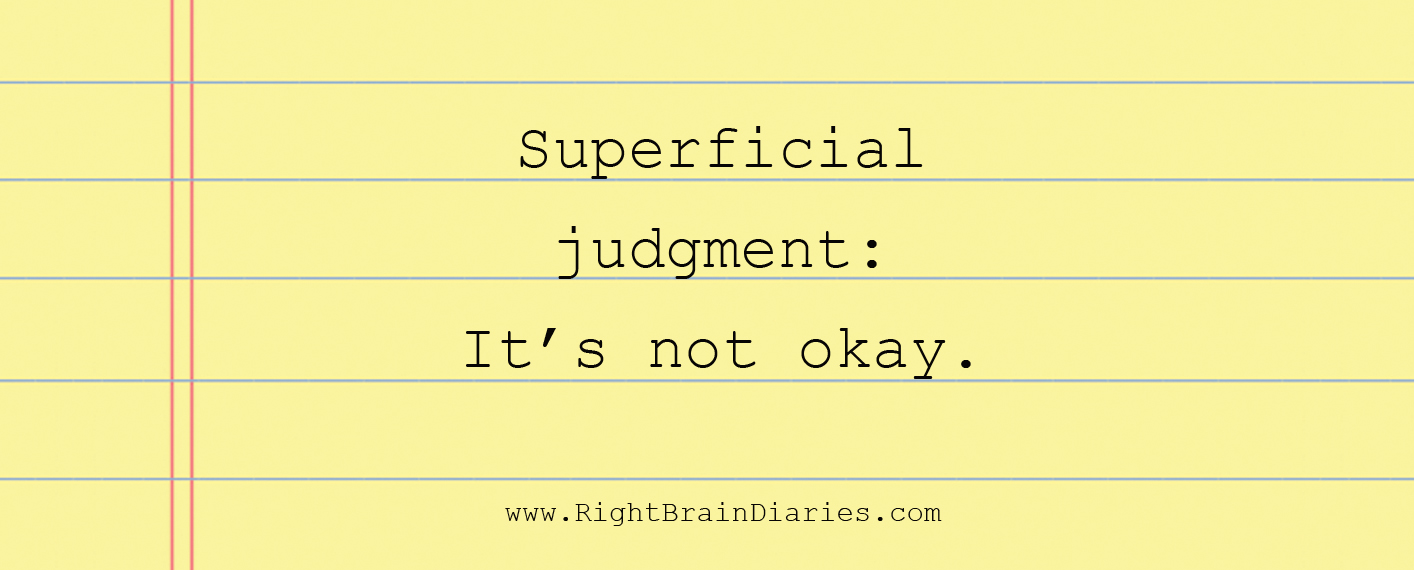 Superficial judgment: It's Not Okay