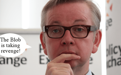 Right Dishonourable – Michael Gove Blob revenge