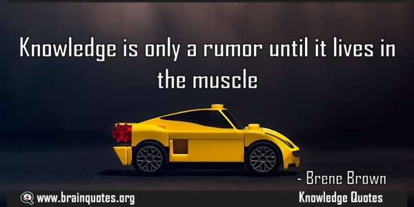 knowledge-is-only-a-rumor-until-it-lives-in-the-knowledge-quote-by-brene-brown