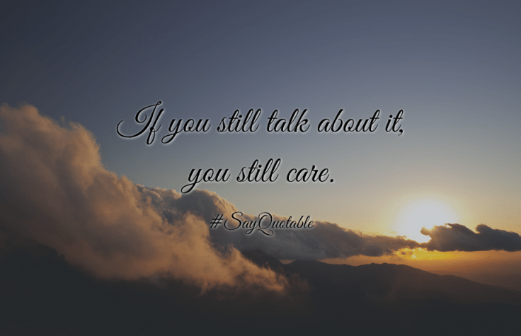 2-quote-about-if-you-still-talk-about-it-you-still-care-image-background-image