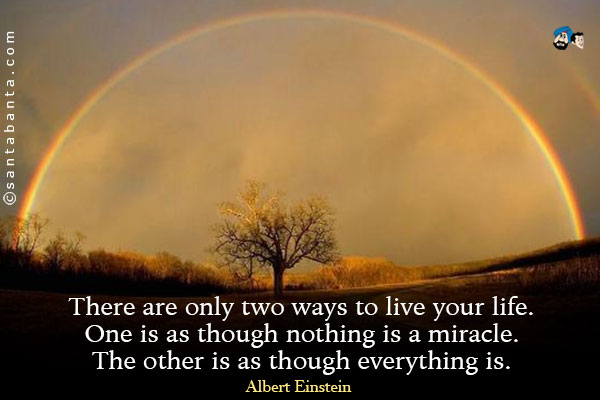 there-are-only-two-ways-to-live-your-life-one-is-as-though-nothing-is-a-miracle-the-other-is-as-though-everything-is-a-miracle27