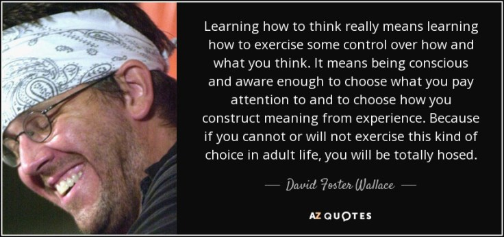 quote-learning-how-to-think-really-means-learning-how-to-exercise-some-control-over-how-and-david-foster-wallace-44-54-42.jpg