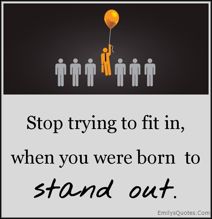 EmilysQuotes.Com-fit-in-born-stand-out-inspirational-be-yourself-being-different-unknown.jpg