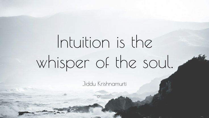 269411-Jiddu-Krishnamurti-Quote-Intuition-is-the-whisper-of-the-soul.jpg