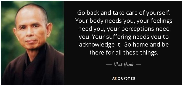 quote-go-back-and-take-care-of-yourself-your-body-needs-you-your-feelings-need-you-your-perceptions-nhat-hanh-146-55-67