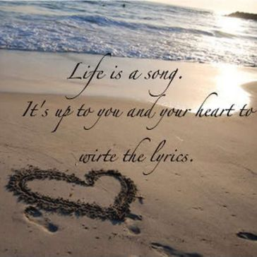 155448-Life-Is-A-Song.-It-s-Up-To-You-And-Your-Heart-To-Write-The-Lyrics