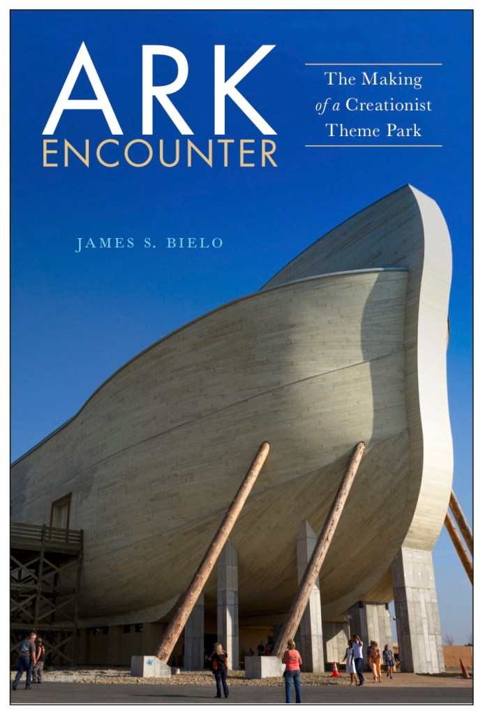 This image is the book cover for James Bielo's Ark Encounter: The Making of a Creationist Theme Park. It features the bow of the wood Ark against a blue sky.