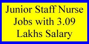 Junior Staff Nurse Jobs with 3.09 Lakhs Salary