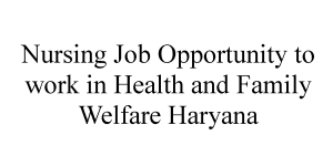 Nursing Job Opportunities 2021 to work in Health and Family Welfare Haryana