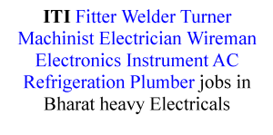 ITI Fitter Welder Turner Machinist Electrician Wireman Electronics Instrument AC Refrigeration Plumber jobs in Bharat heavy Electricals