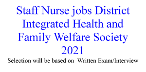 Staff Nurse job opportunities in District Health and Family Welfare Society 2021