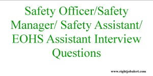 Safety Officer/Safety Manager/ Safety Assistant/ EOHS Assistant Interview Questions