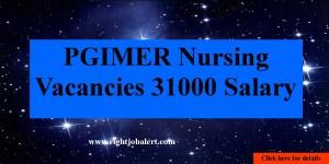 PGIMER Nursing Vacancies 31000 Salary
