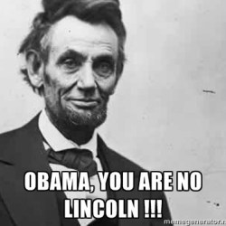 Obama You are No Lincoln