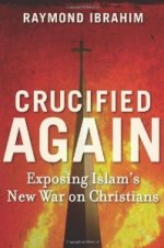 Crucified Again Exposing Islams New War on Christians by Raymound Ibrahim