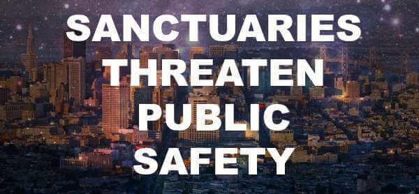 Sanctuaries Threaten Public Safety