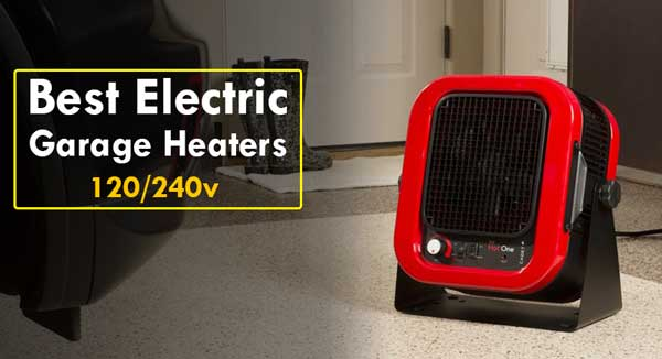 Best Electric Garage Heaters 120v 240v For The Money Reviews 2019