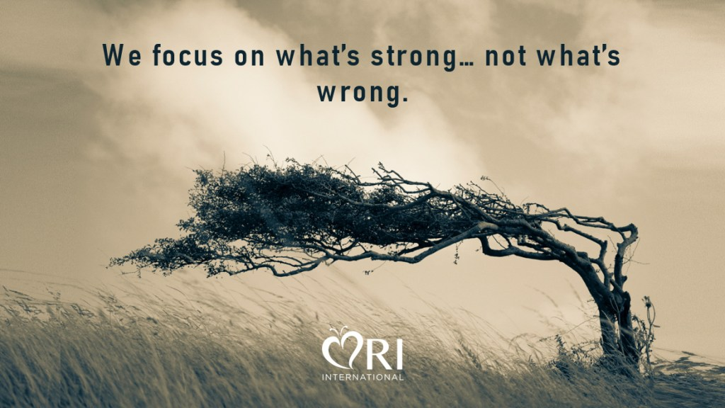 We focus on what's strong... not what's wrong.
