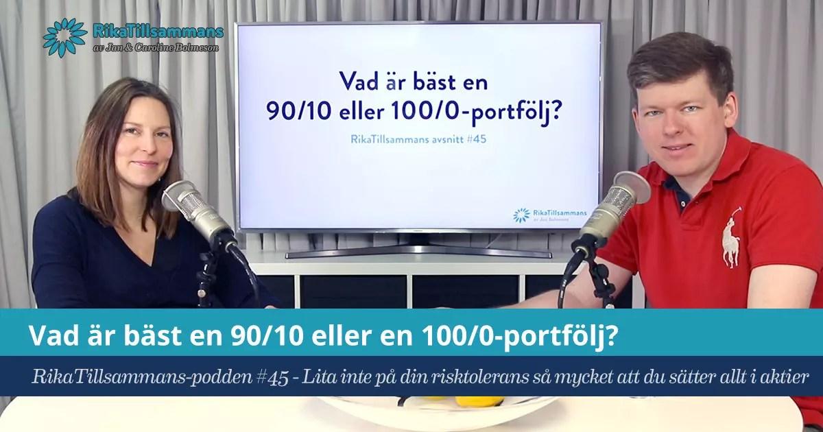 Försättsbild till artikeln: Vad är bäst en 90/10-portfölj eller en 100/0-portfölj? - RikaTillsammans #45 - Lita aldrig på din risktolerans så mycket att du investerar alla dina pengar i aktier...