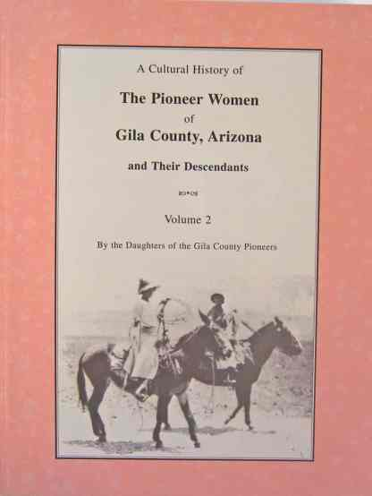 A Cultural History of The Pioneer Women of Gila County, Arizona and Their Descendants Volume 2