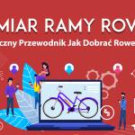 Rozmiar Ramy Roweru: Ostateczny Przewodnik Jak Dobrać Rower (2019)