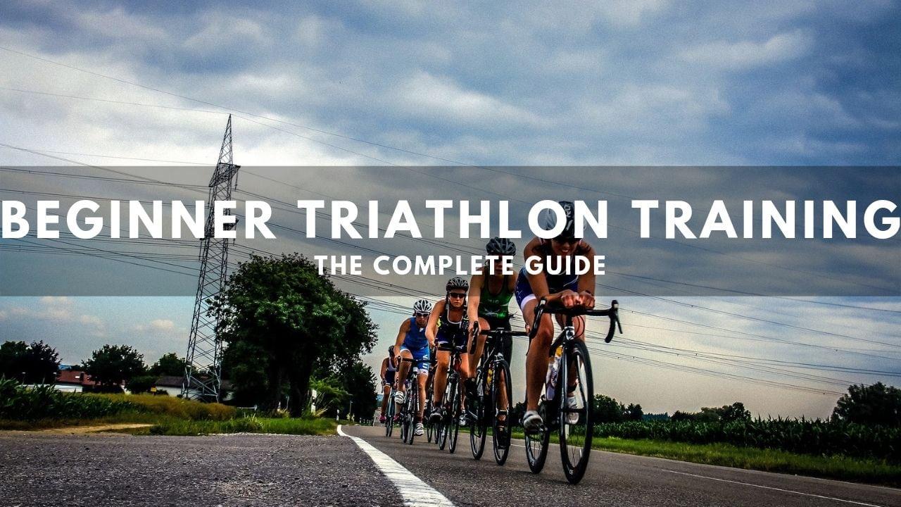 Beginner Triathlon Training: The Complete Guide (2019)