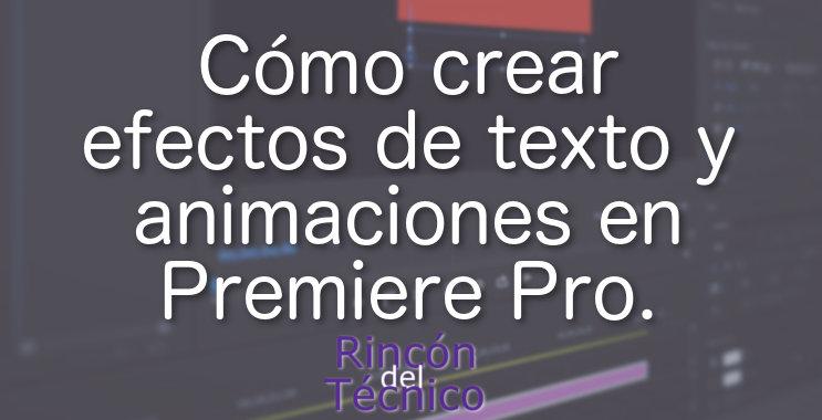 Cómo crear efectos de texto y animaciones en Premiere Pro.