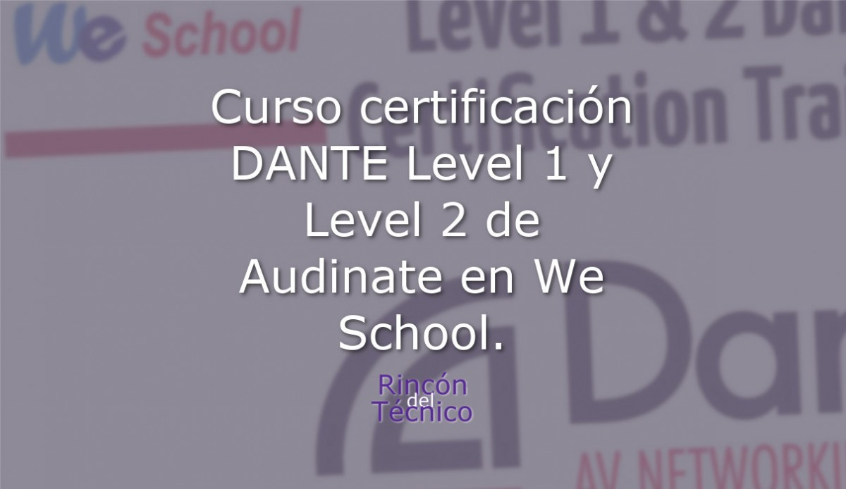 Curso certificación DANTE Level 1 y Level 2 de Audinate en We School.