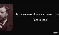 quote-as-the-sun-colors-flowers-so-does-art-color-life-john-lubbock-291619