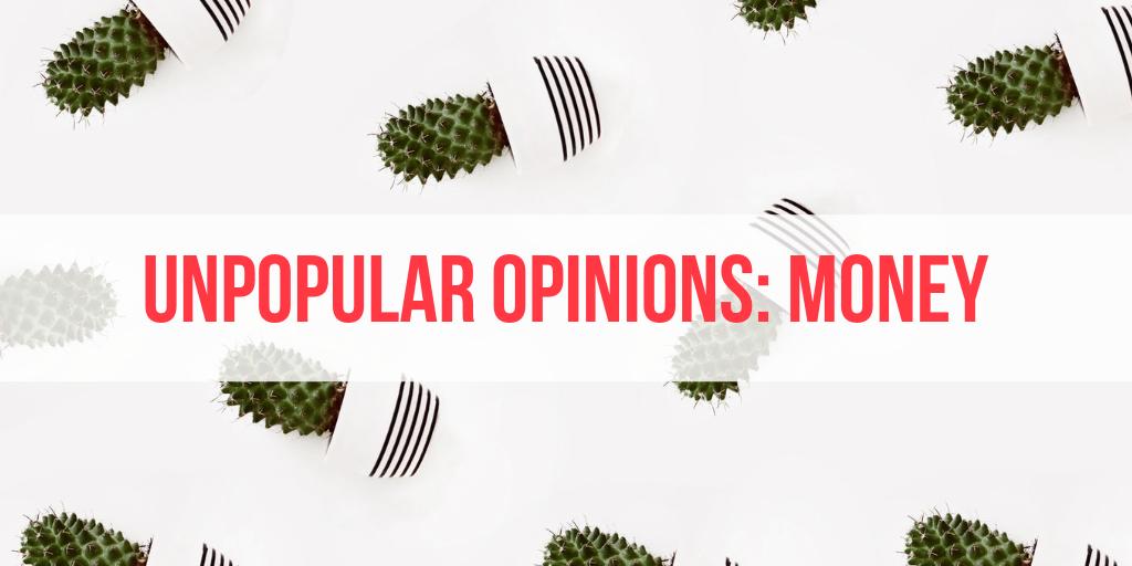 unpopular opinions money