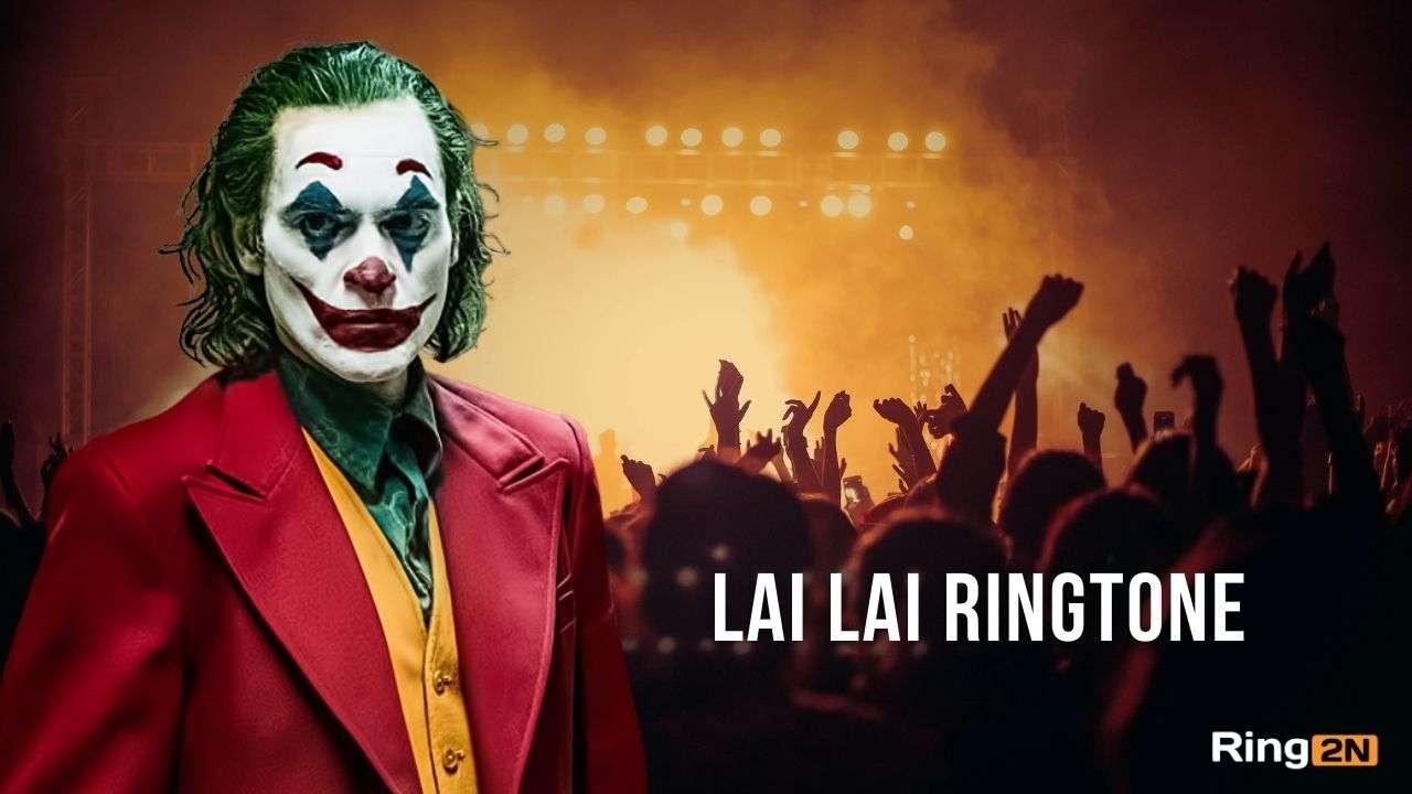 Lai Lai Ringtone Download Free Mp3 Joker Famous Remix Dj Tone
