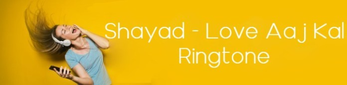 Shayad Ringtone Love Aaj Kal 2020 Movie