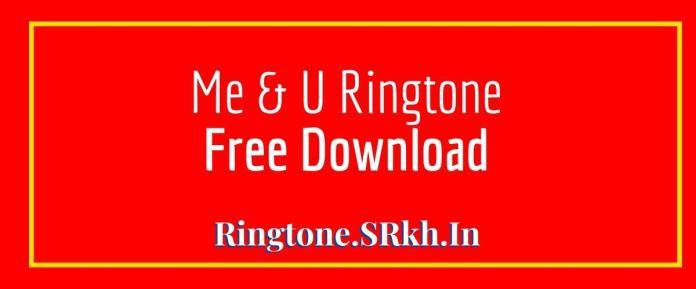 Me & U Ringtone