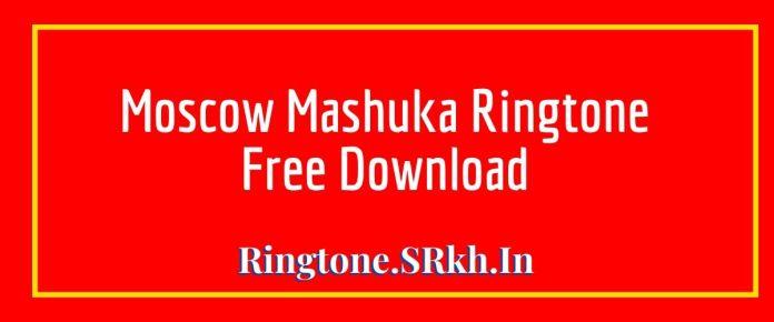 Moscow Mashuka Ringtone
