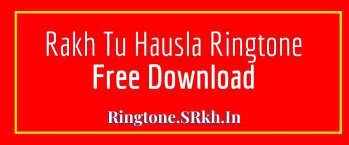 Rakh Tu Hausla Ringtone