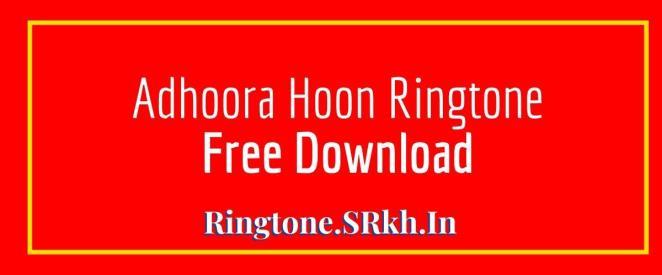 Adhoora Hoon Ringtone