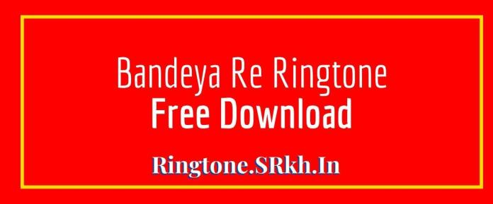 Bandeya Re Ringtone