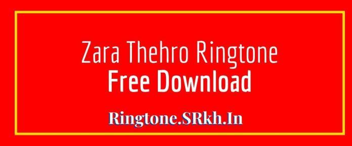Zara Thehro Ringtone