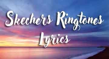 Skechers Ringtones and Lyrics