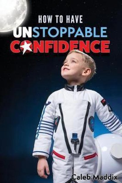 How to Have Unstoppable Confidence