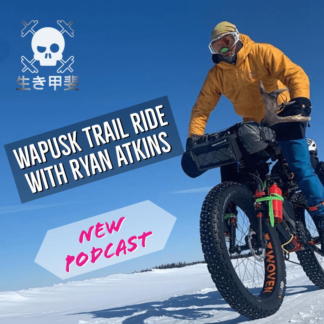 Wapusk Trail Ride With Ryan Atkins