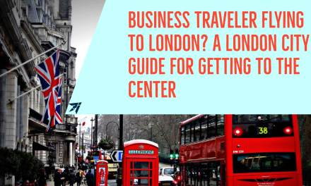 Business Traveler Flying to London? A London City Guide for Getting to the Center