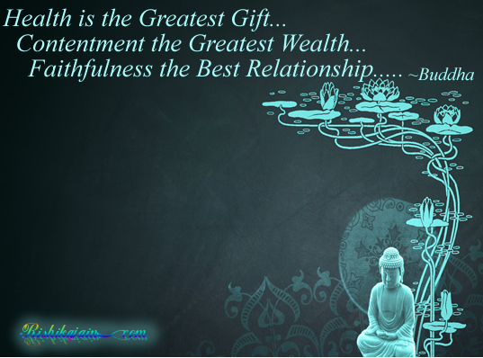 Image result for Health is the greatest gift, contentment the greatest wealth, faithfulness the best relationship. -Buddha