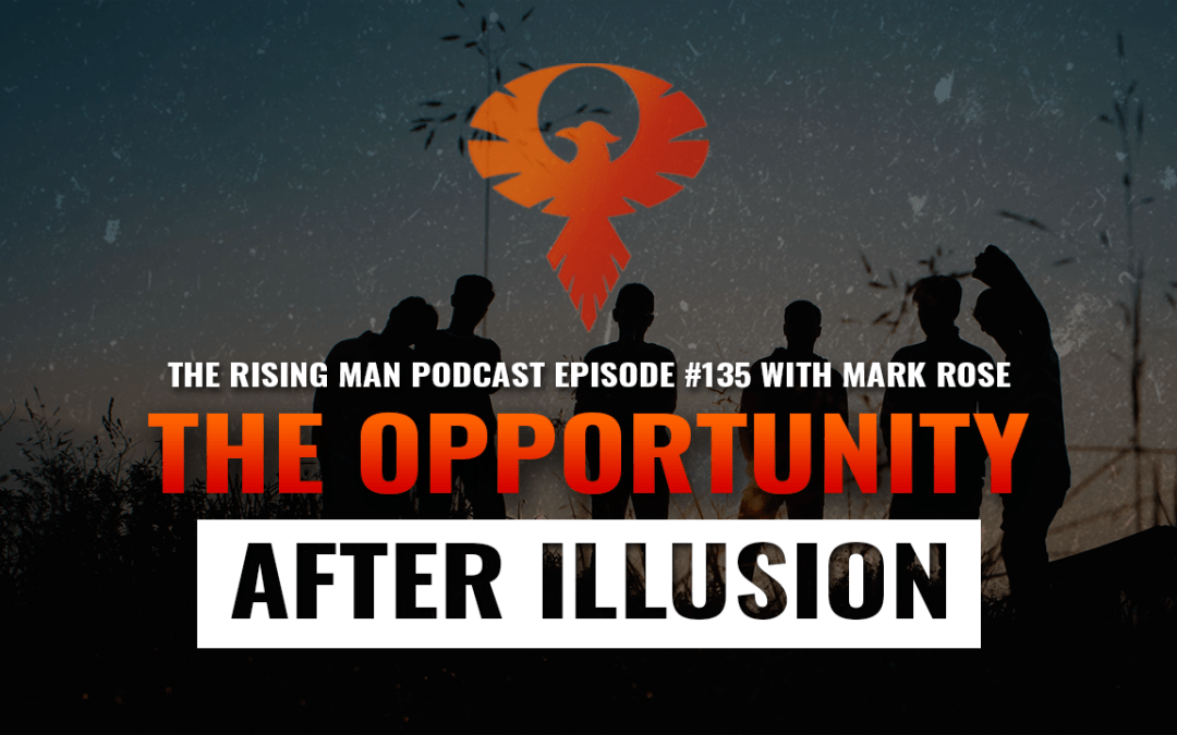 RMP 135 – The Opportunity After Illusion with Mark Rose
