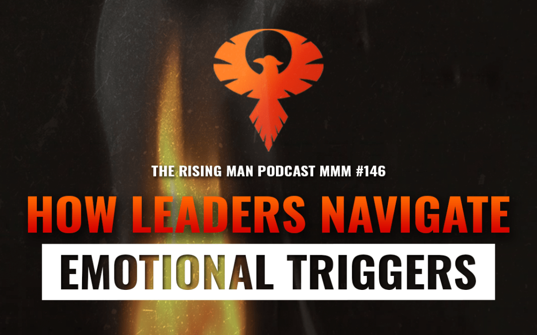 MMM 146 – How Leaders Navigate Emotional Triggers