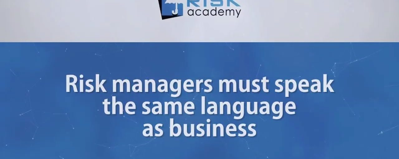 98. Risk managers must speak the same language as business