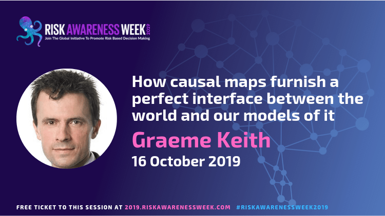 Mapping the (real) world: How causal maps furnish a perfect interface between the world and our models of it.   #riskawarenessweek2019