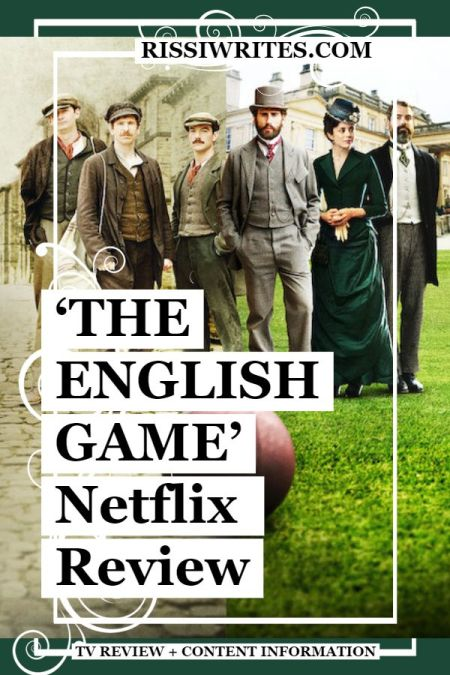 'The English Game' is the Fantastic & Inspired Netflix Drama. A review of the new Julian Fellowes Netflix period drama. Text © Rissi JC